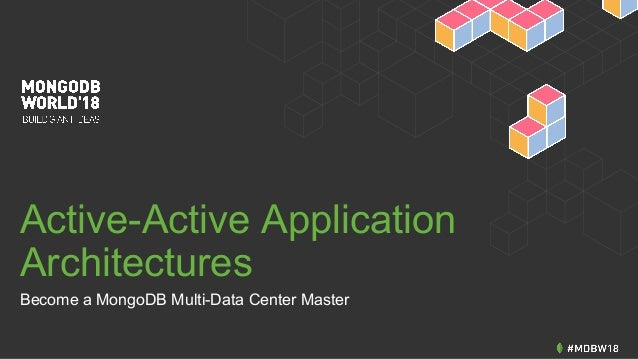 Active-Active Application Architectures Become a MongoDB Multi-Data Center Master