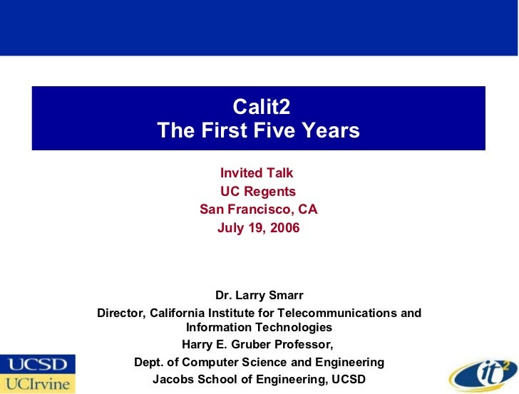 Calit2 The First Five Years Invited Talk  UC Regents San Francisco, CA July 19, 2006 Dr. Larry Smarr Director, California ...