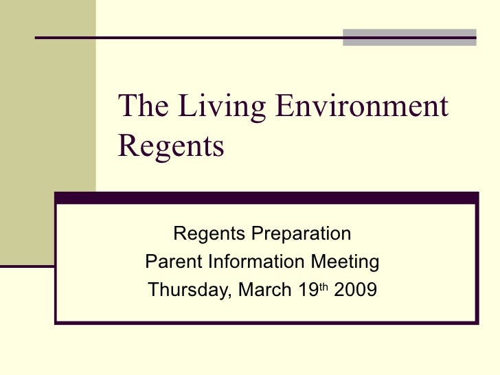 The Living Environment Regents Regents Preparation Parent Information Meeting Thursday, March 19 th  2009
