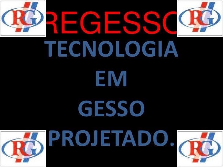 REGESSOTECNOLOGIA    EM   GESSOPROJETADO.