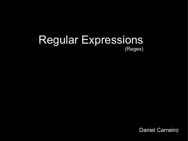 Regular Expressions (Regex) Daniel   Carneiro