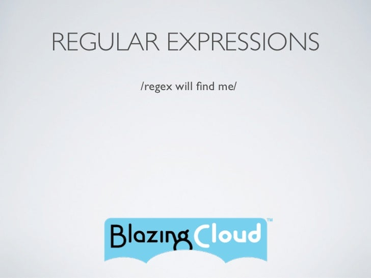 REGULAR EXPRESSIONS                        /regex will find me/Friday, March 4, 2011