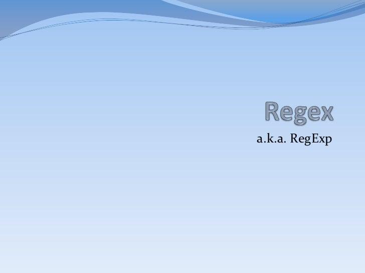 a.k.a. RegExp