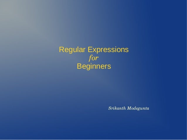 Regular Expressions for Beginners SrikanthModegunta