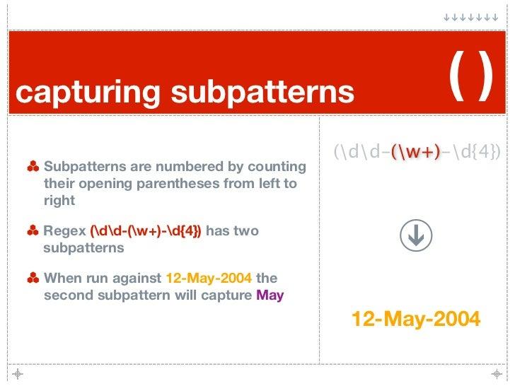 capturing subpatterns                                 ()                                           (dd-(w+)-d{4})         ...