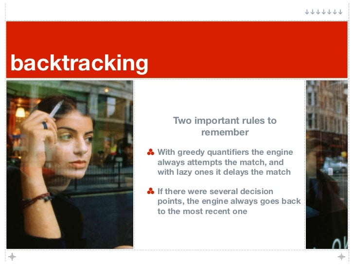 backtracking                    Two important rules to                        remember                 With greedy quantifi...