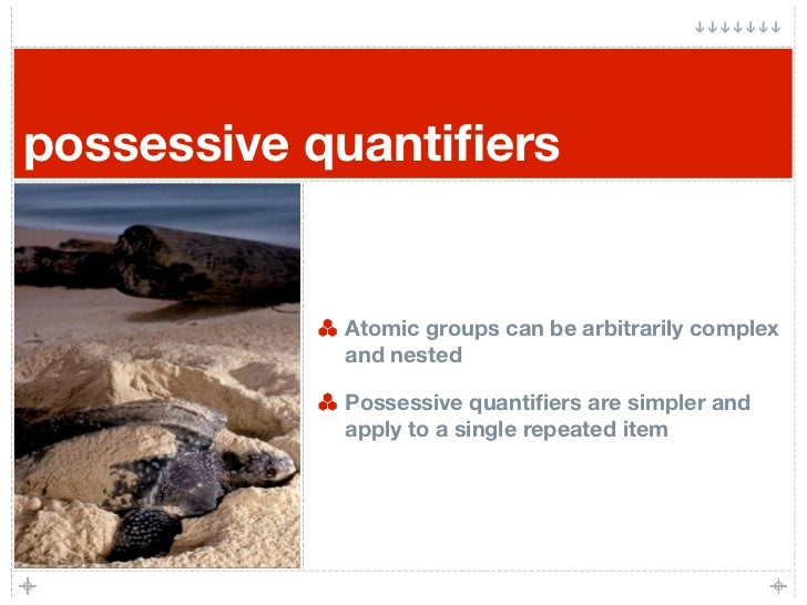 possessive quantifiers               Atomic groups can be arbitrarily complex             and nested              Possessiv...