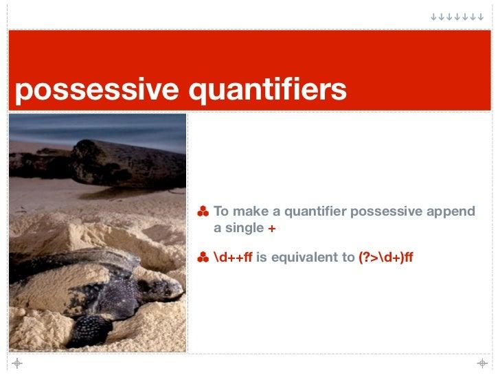 possessive quantifiers               To make a quantifier possessive append             a single +              d++ff is equ...