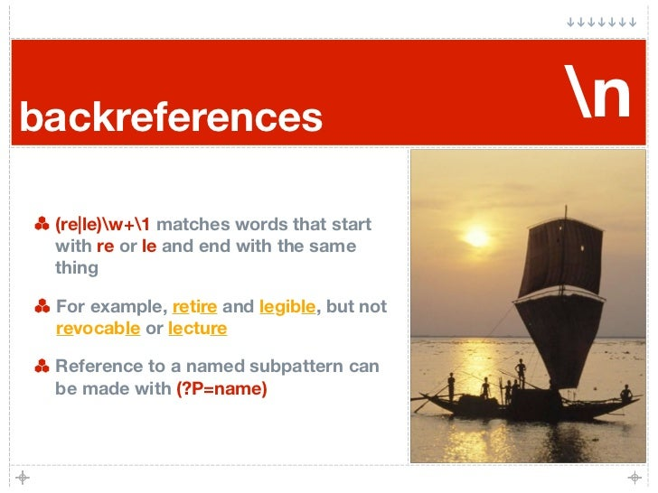 backreferences                              n  (re|le)w+1 matches words that start  with re or le and end with the same  t...