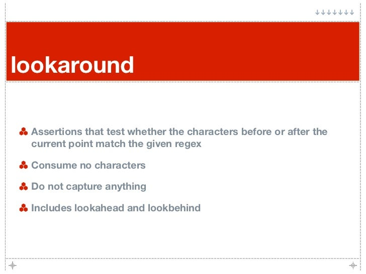 lookaround   Assertions that test whether the characters before or after the  current point match the given regex   Consum...