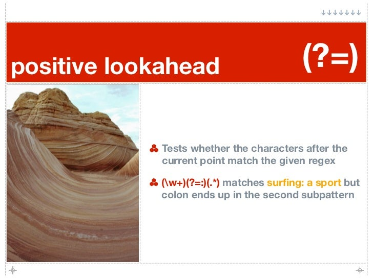 positive lookahead                       (?=)               Tests whether the characters after the              current po...