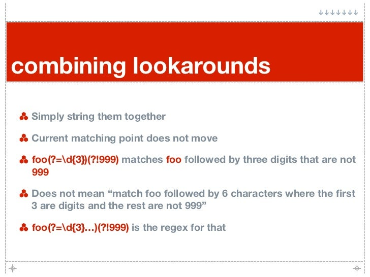combining lookarounds   Simply string them together   Current matching point does not move   foo(?=d{3})(?!999) matches fo...
