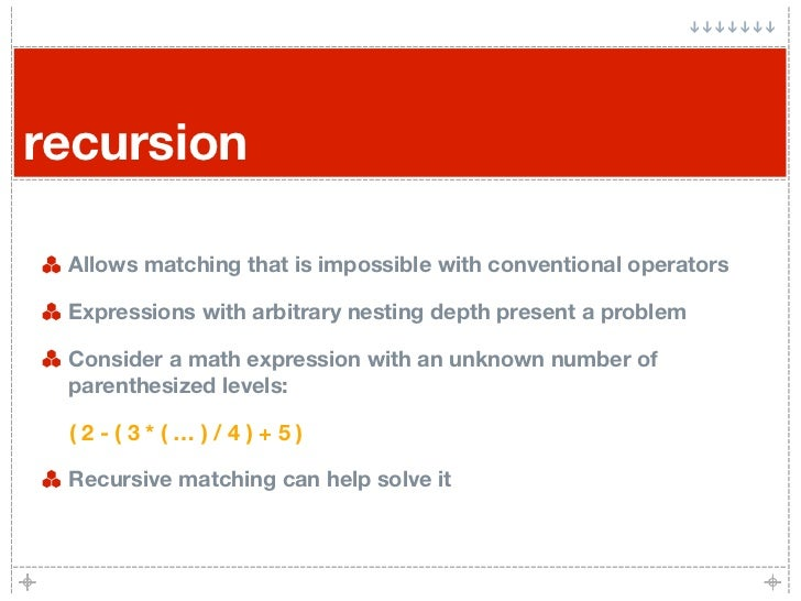 recursion   Allows matching that is impossible with conventional operators   Expressions with arbitrary nesting depth pres...