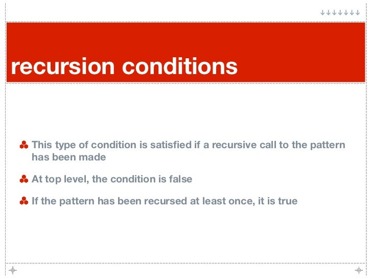 recursion conditions    This type of condition is satisfied if a recursive call to the pattern  has been made   At top leve...