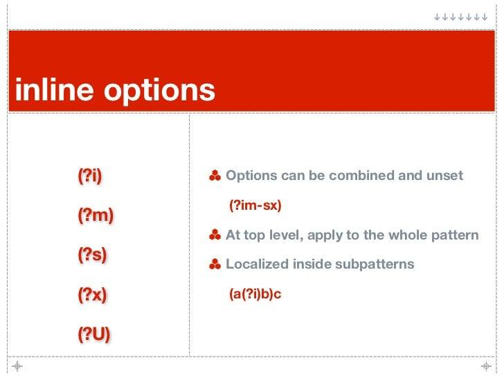 inline options      (?i)         Options can be combined and unset                   (?im-sx)     (?m)                  At...