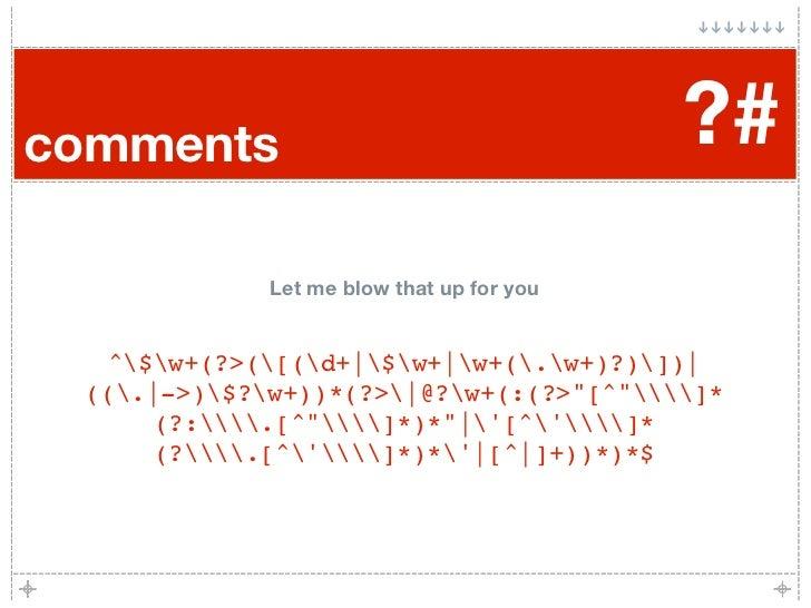 comments                                   ?#              Let me blow that up for you      ^$w+(?>([(d+|$w+|w+(.w+)?)])| ...