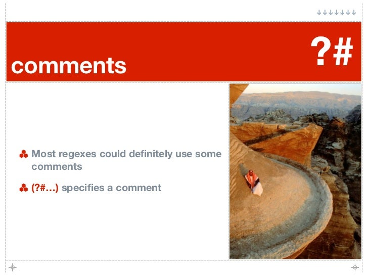 comments                                 ?#   Most regexes could definitely use some  comments   (?#…) specifies a comment