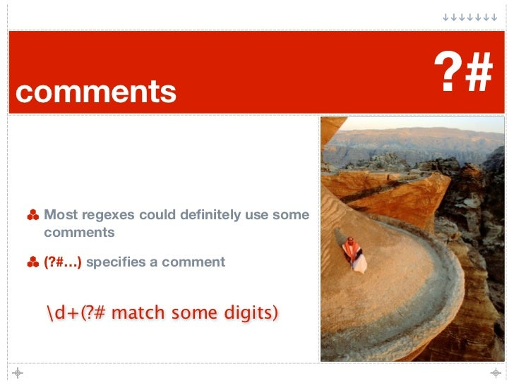 comments                                 ?#   Most regexes could definitely use some  comments   (?#…) specifies a comment  ...