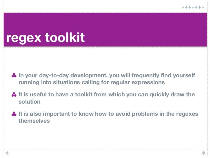 regex toolkit    In your day-to-day development, you will frequently find yourself   running into situations calling for re...