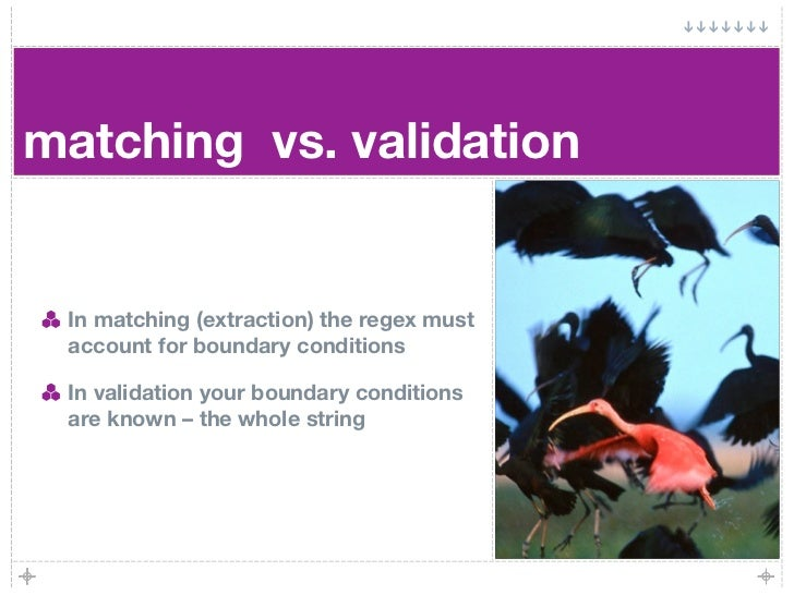 matching vs. validation    In matching (extraction) the regex must  account for boundary conditions   In validation your b...