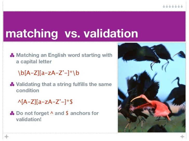matching vs. validation  Matching an English word starting with  a capital letter    b[A-Z][a-zA-Z'-]*b  Validating that a...