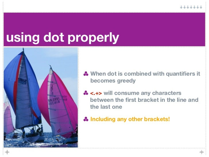 using dot properly               When dot is combined with quantifiers it              becomes greedy               <.+> wi...