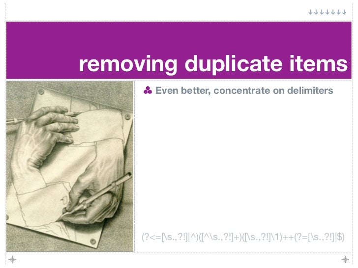 removing duplicate items         Even better, concentrate on delimiters          (?<=[s.,?!]|^)([^s.,?!]+)([s.,?!]1)++(?=[...