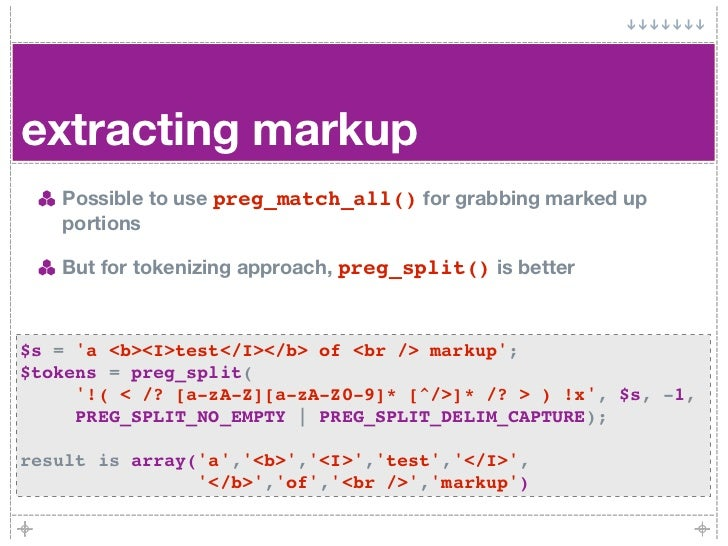 extracting markup    Possible to use preg_match_all() for grabbing marked up    portions     But for tokenizing approach, ...