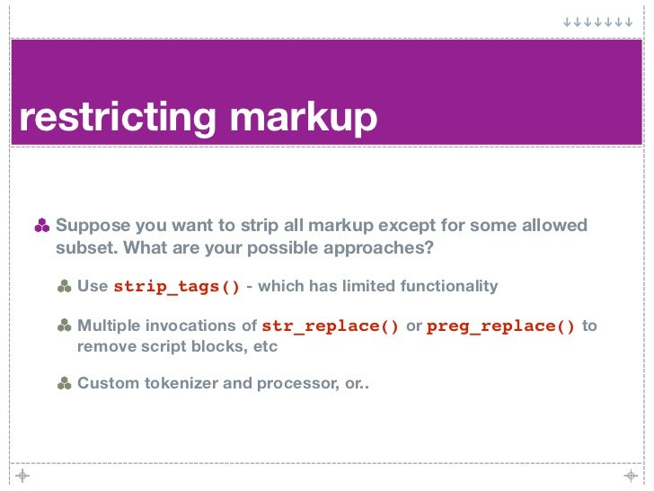 restricting markup   Suppose you want to strip all markup except for some allowed  subset. What are your possible approach...
