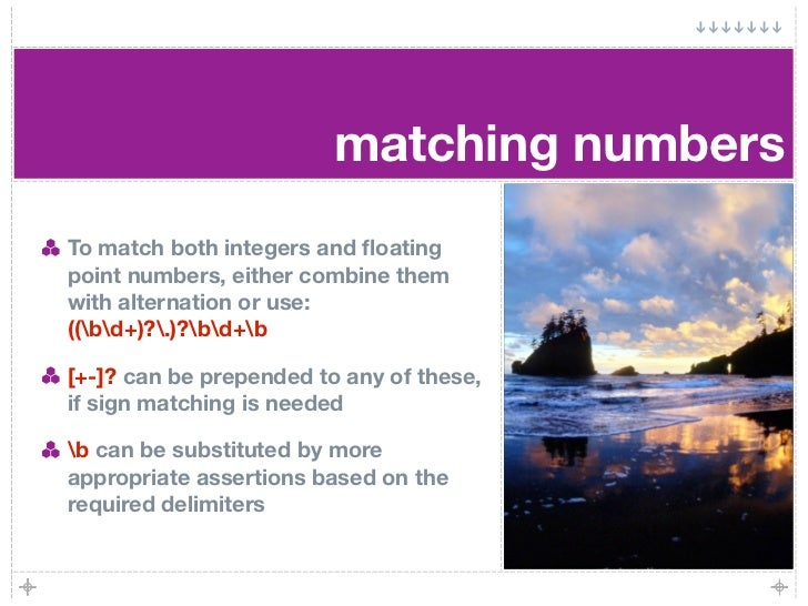 matching numbers To match both integers and floating point numbers, either combine them with alternation or use: ((bd+)?.)?...