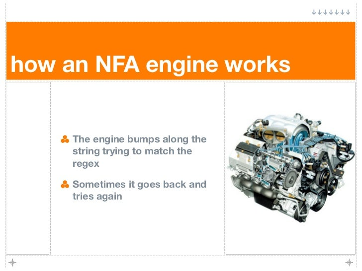 how an NFA engine works        The engine bumps along the      string trying to match the      regex       Sometimes it go...