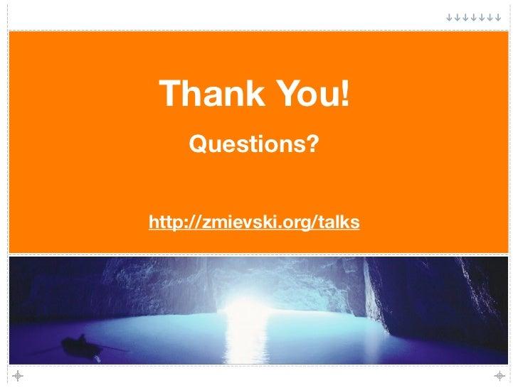 Thank You!     Questions?   http://zmievski.org/talks