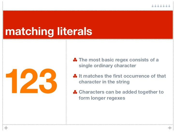 matching literals                The most basic regex consists of a     123               single ordinary character       ...