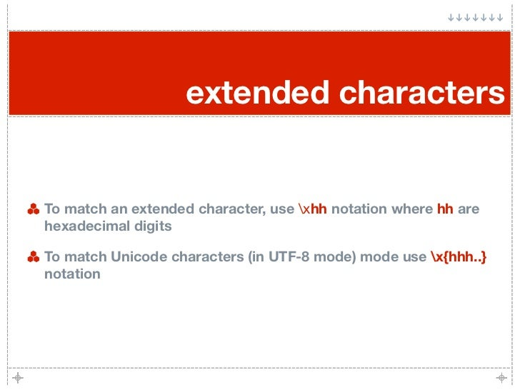 extended characters   To match an extended character, use xhh notation where hh are hexadecimal digits  To match Unicode c...