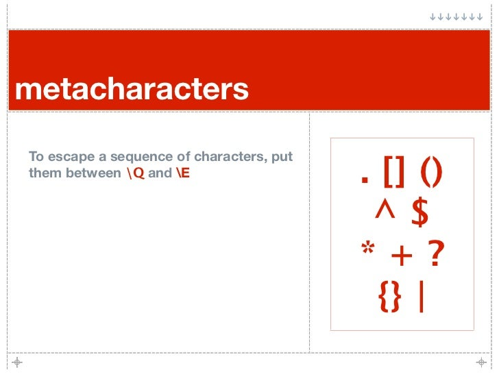 metacharacters To escape a sequence of characters, put them between Q and E                    . [] ()                    ...