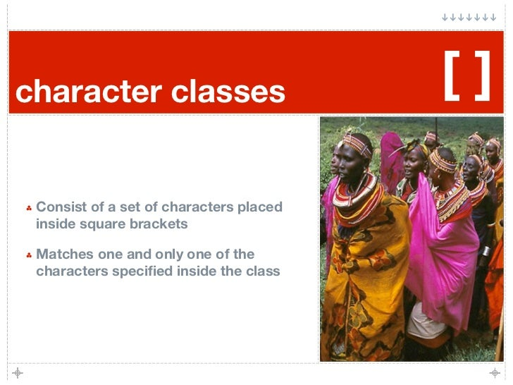 character classes                        []   Consist of a set of characters placed  inside square brackets   Matches one ...