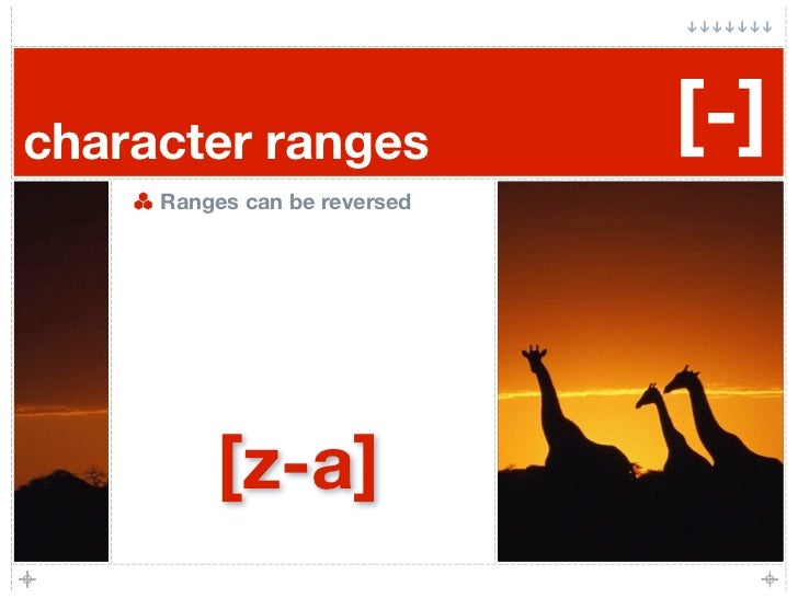 character ranges              [-]      Ranges can be reversed              [z-a]