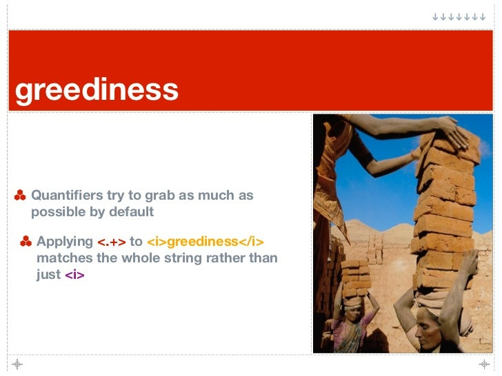 greediness    Quantifiers try to grab as much as  possible by default   Applying <.+> to <i>greediness</i>  matches the who...