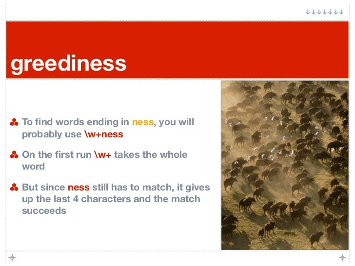 greediness   To find words ending in ness, you will  probably use w+ness   On the first run w+ takes the whole  word   But s...