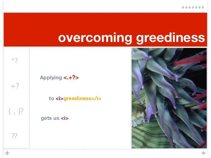 overcoming greediness  *?           Applying <.+?> +?             to <i>                <i>greediness</i>  { , }?         ...