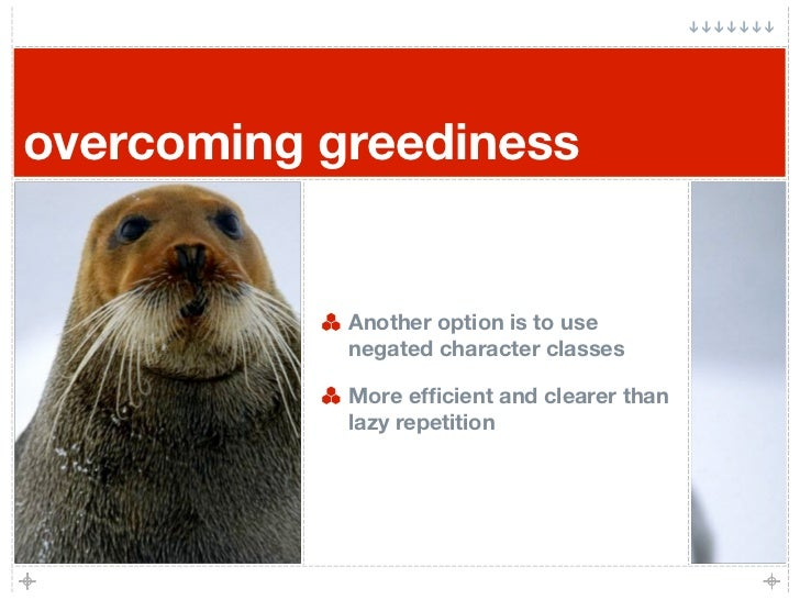 overcoming greediness               Another option is to use             negated character classes              More effici...