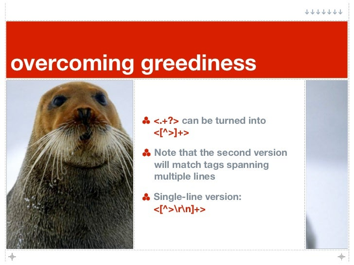 overcoming greediness              <.+?> can be turned into             <[^>]+>              Note that the second version ...