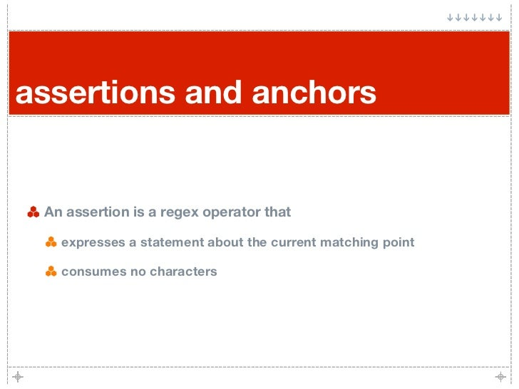 assertions and anchors    An assertion is a regex operator that     expresses a statement about the current matching point...