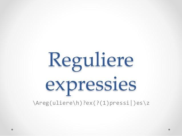 Reguliere expressies Areg(uliereh)?ex(?(1)pressi|)esz