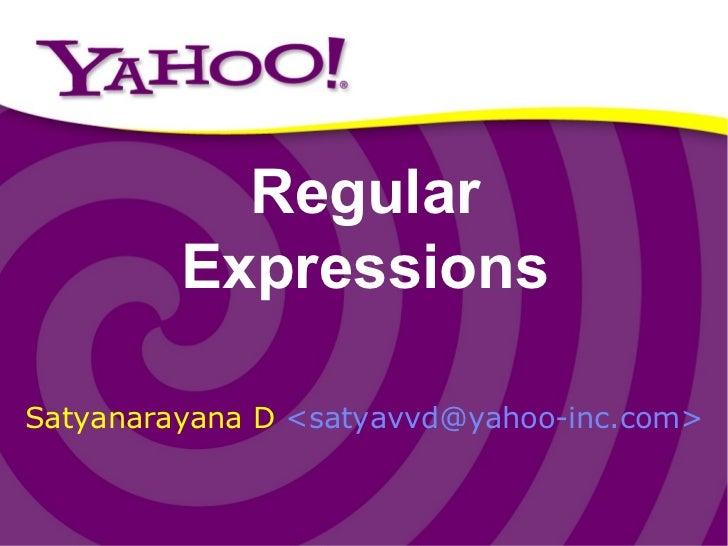 Regular Expressions Satyanarayana D  < satyavvd@yahoo-inc.com>