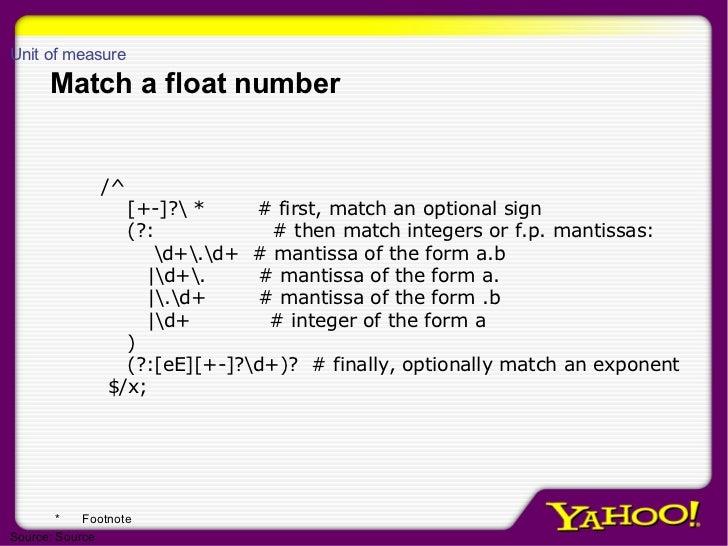 Match a float number /^ [+-]? *  # first, match an optional sign (?:  # then match integers or f.p. mantissas: d+.d+  # ma...