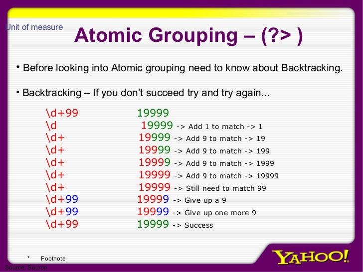 Atomic Grouping – (?> ) <ul><li>Before looking into Atomic grouping need to know about Backtracking. </li></ul><ul><li>Bac...