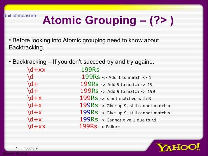 Atomic Grouping – (?> ) <ul><li>Before looking into Atomic grouping need to know about  Backtracking. </li></ul><ul><li>Ba...