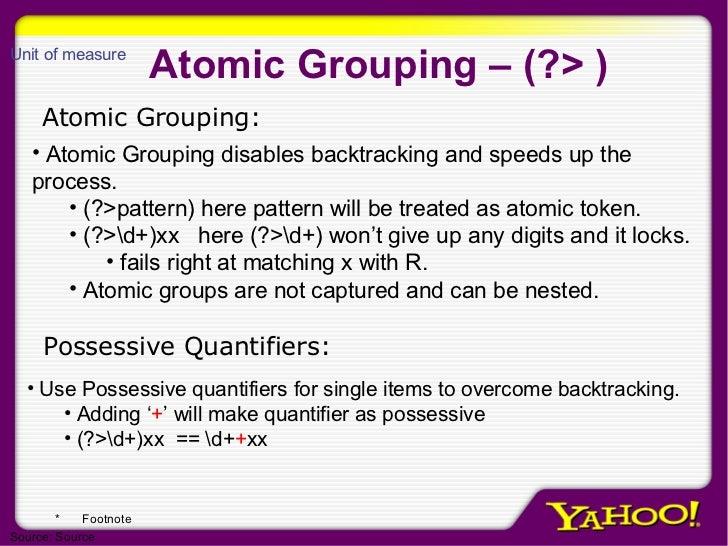 Atomic Grouping – (?> ) <ul><li>Atomic Grouping disables backtracking and speeds up the process. </li></ul><ul><ul><li>(?>...
