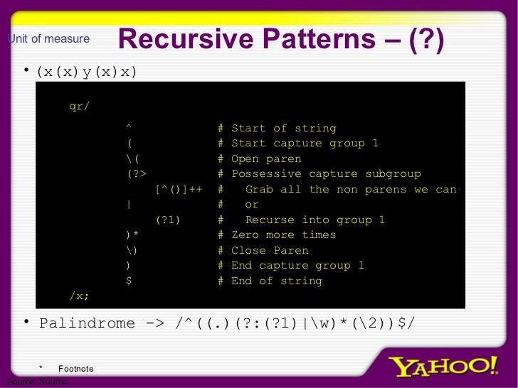 Recursive Patterns – (?) <ul><li>(x(x)y(x)x) </li></ul><ul><li>Palindrome ->  /^((.)(?:(?1) w)*(2))$/ </li></ul><ul><ul><l...